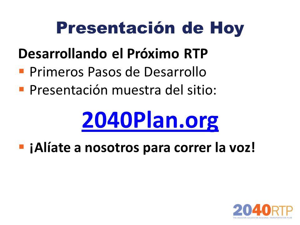 Presentación de Hoy Desarrollando el Próximo RTP Primeros Pasos de Desarrollo Presentación muestra del sitio: 2040Plan.org ¡Alíate a nosotros para cor