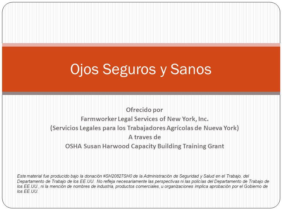 Ofrecido por Farmworker Legal Services of New York, Inc. (Servicios Legales para los Trabajadores Agrícolas de Nueva York) A traves de OSHA Susan Harw