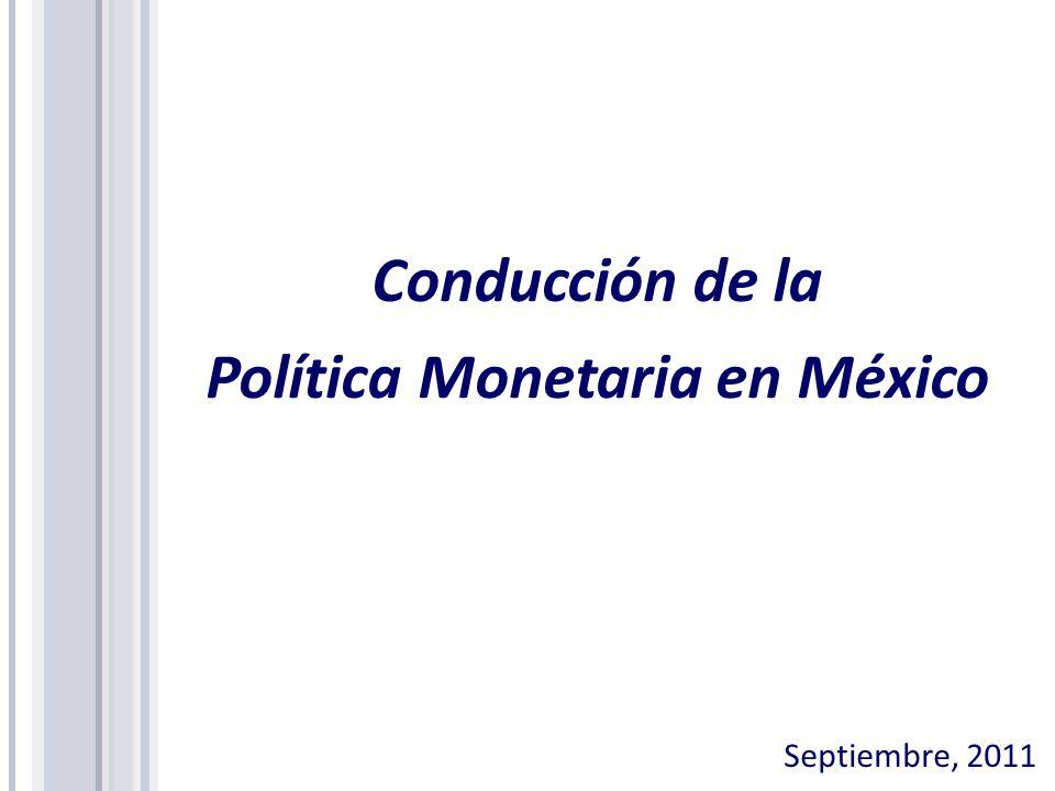 Conducción de la Política Monetaria en México Septiembre, 2011