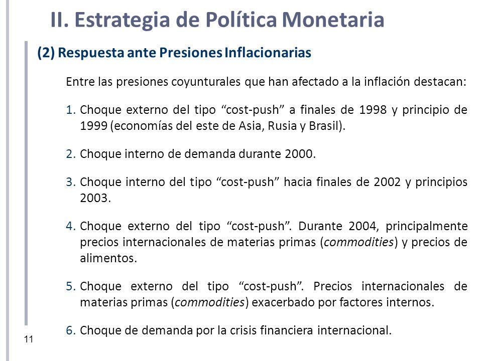 (2) Respuesta ante Presiones Inflacionarias Entre las presiones coyunturales que han afectado a la inflación destacan: 1.Choque externo del tipo cost-