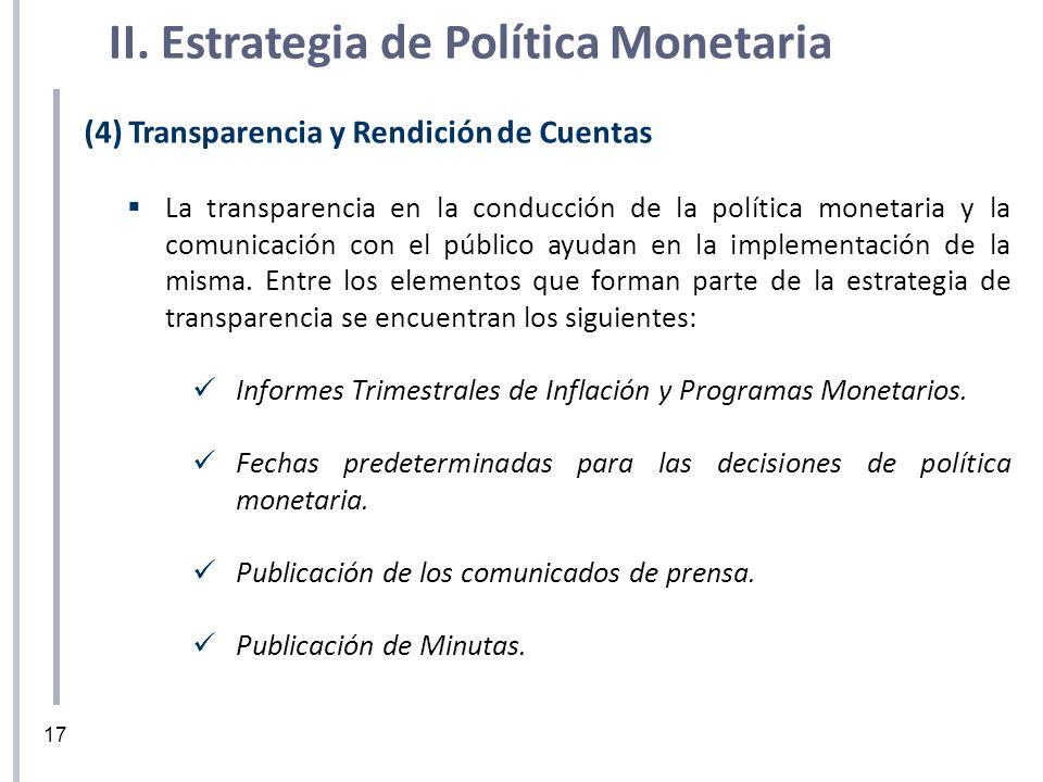 (4) Transparencia y Rendición de Cuentas La transparencia en la conducción de la política monetaria y la comunicación con el público ayudan en la impl