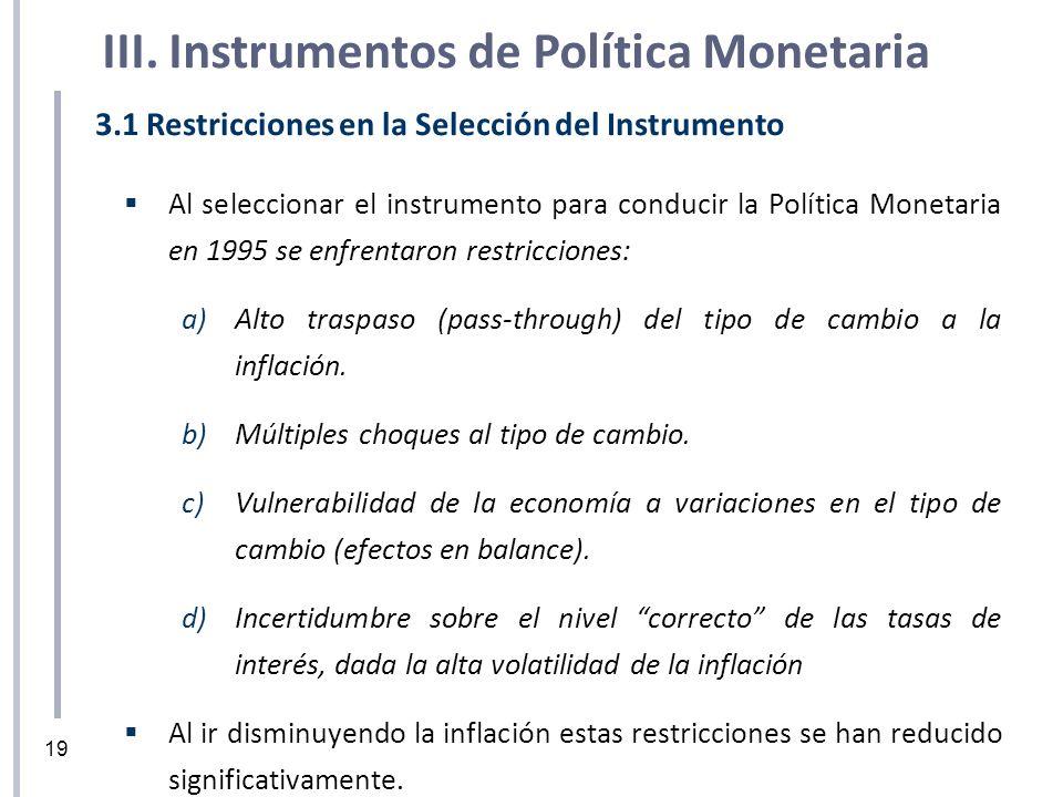 3.1 Restricciones en la Selección del Instrumento Al seleccionar el instrumento para conducir la Política Monetaria en 1995 se enfrentaron restriccion