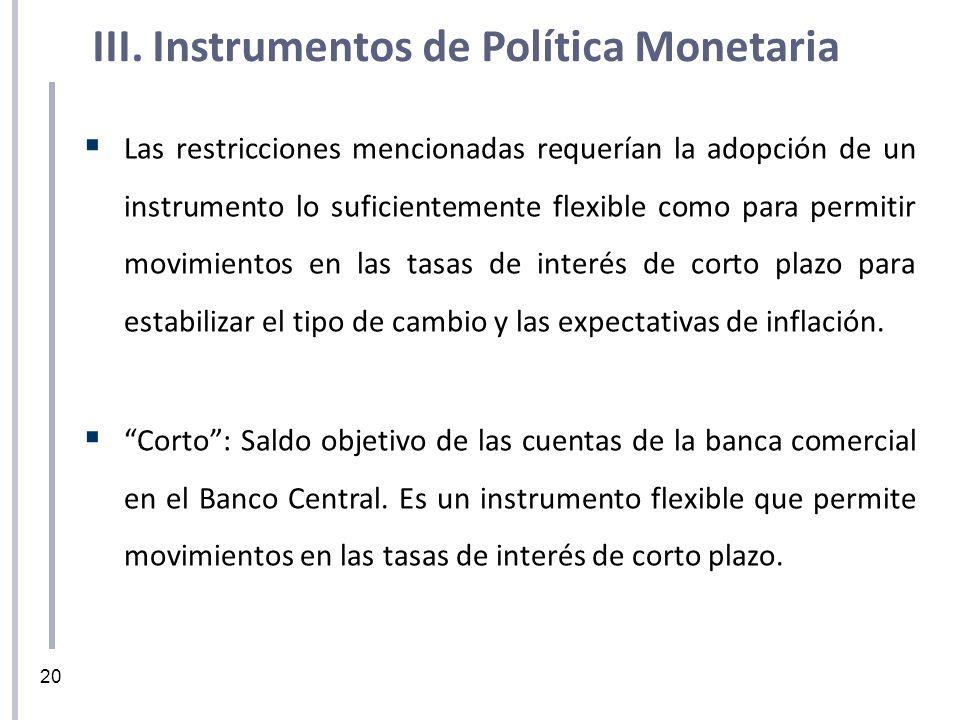 Las restricciones mencionadas requerían la adopción de un instrumento lo suficientemente flexible como para permitir movimientos en las tasas de inter