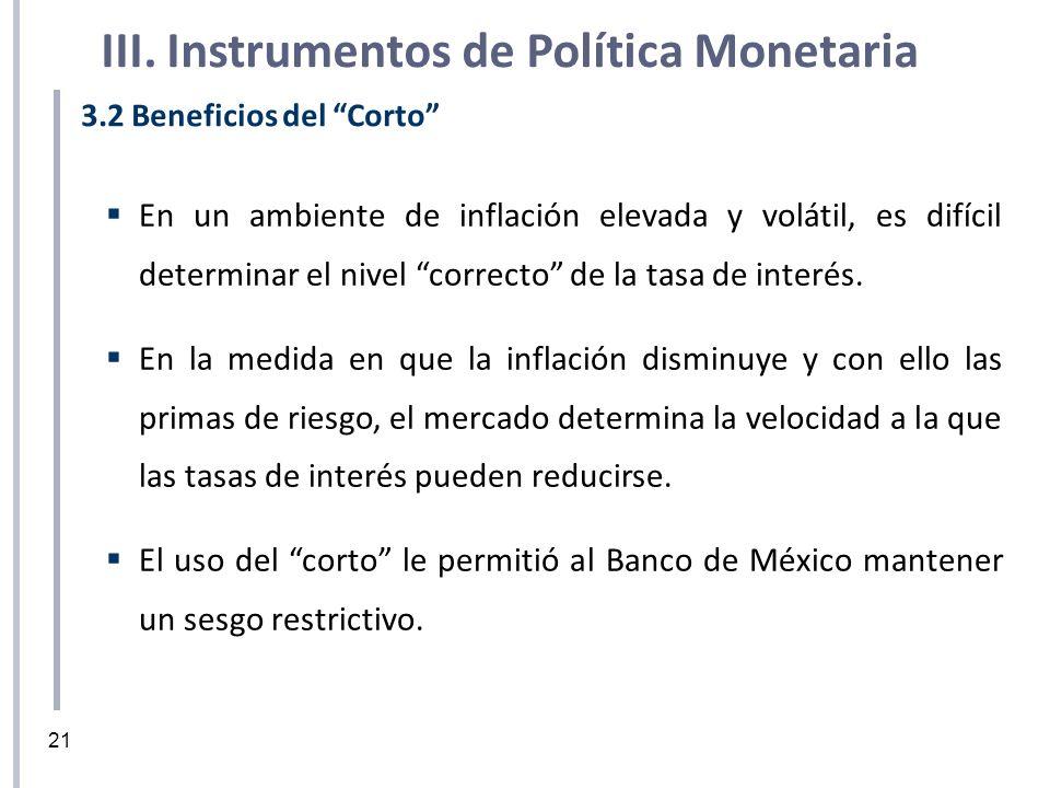 3.2 Beneficios del Corto En un ambiente de inflación elevada y volátil, es difícil determinar el nivel correcto de la tasa de interés. En la medida en