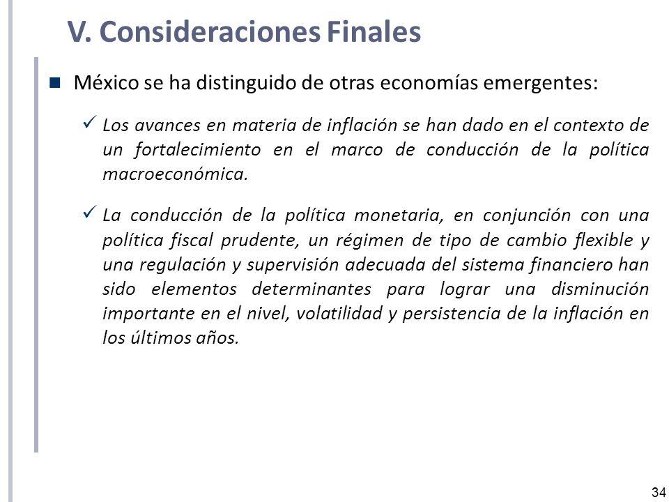 34 V. Consideraciones Finales México se ha distinguido de otras economías emergentes: Los avances en materia de inflación se han dado en el contexto d