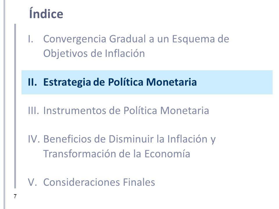 7 I.Convergencia Gradual a un Esquema de Objetivos de Inflación II.Estrategia de Política Monetaria III.Instrumentos de Política Monetaria IV.Benefici