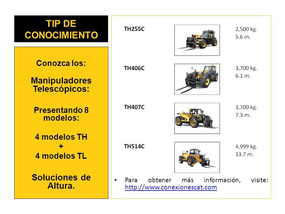 TIP DE CONOCIMIENTO Para obtener más información, visite: http://www.conexionescat.com http://www.conexionescat.com Conozca los: Manipuladores Telescópicos: Presentando 8 modelos: 4 modelos TH + 4 modelos TL Soluciones de Altura.