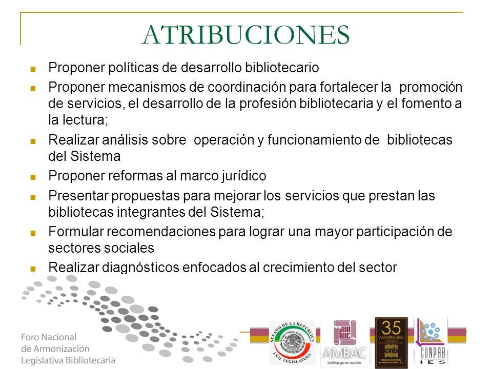 ATRIBUCIONES Proponer políticas de desarrollo bibliotecario Proponer mecanismos de coordinación para fortalecer la promoción de servicios, el desarrol