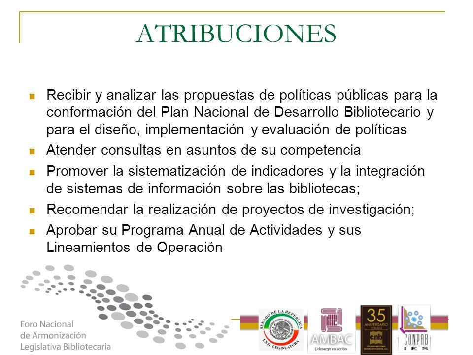 ATRIBUCIONES Recibir y analizar las propuestas de políticas públicas para la conformación del Plan Nacional de Desarrollo Bibliotecario y para el dise
