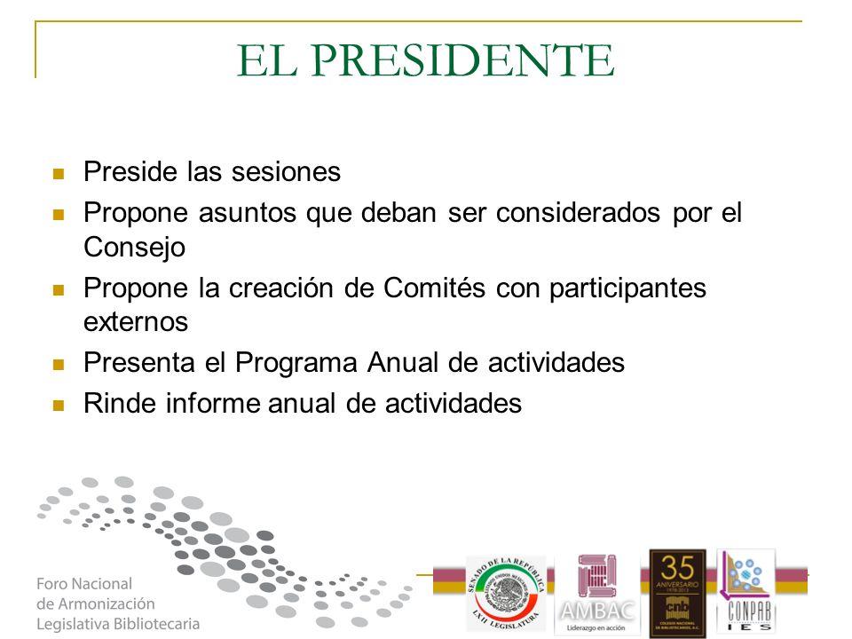 EL PRESIDENTE Preside las sesiones Propone asuntos que deban ser considerados por el Consejo Propone la creación de Comités con participantes externos