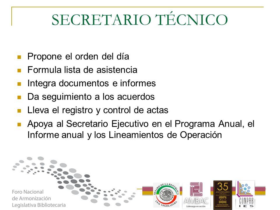 SECRETARIO TÉCNICO Propone el orden del día Formula lista de asistencia Integra documentos e informes Da seguimiento a los acuerdos Lleva el registro