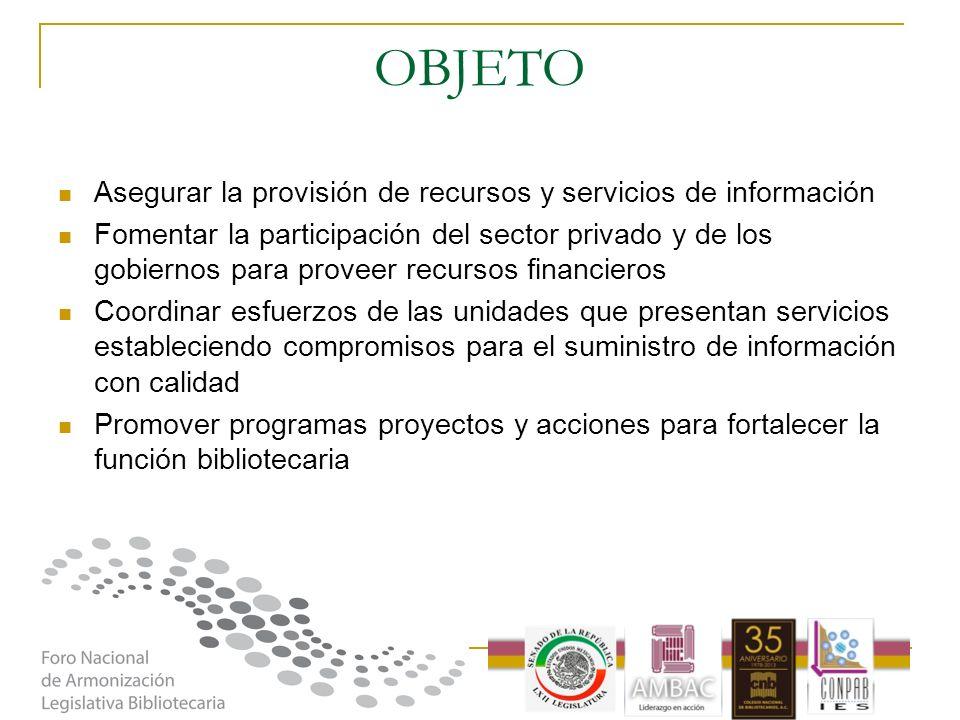 OBJETO Asegurar la provisión de recursos y servicios de información Fomentar la participación del sector privado y de los gobiernos para proveer recur