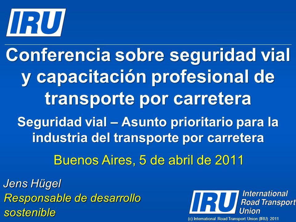 (c) International Road Transport Union (IRU) 2011 Conferencia sobre seguridad vial y capacitación profesional de transporte por carretera Seguridad vi