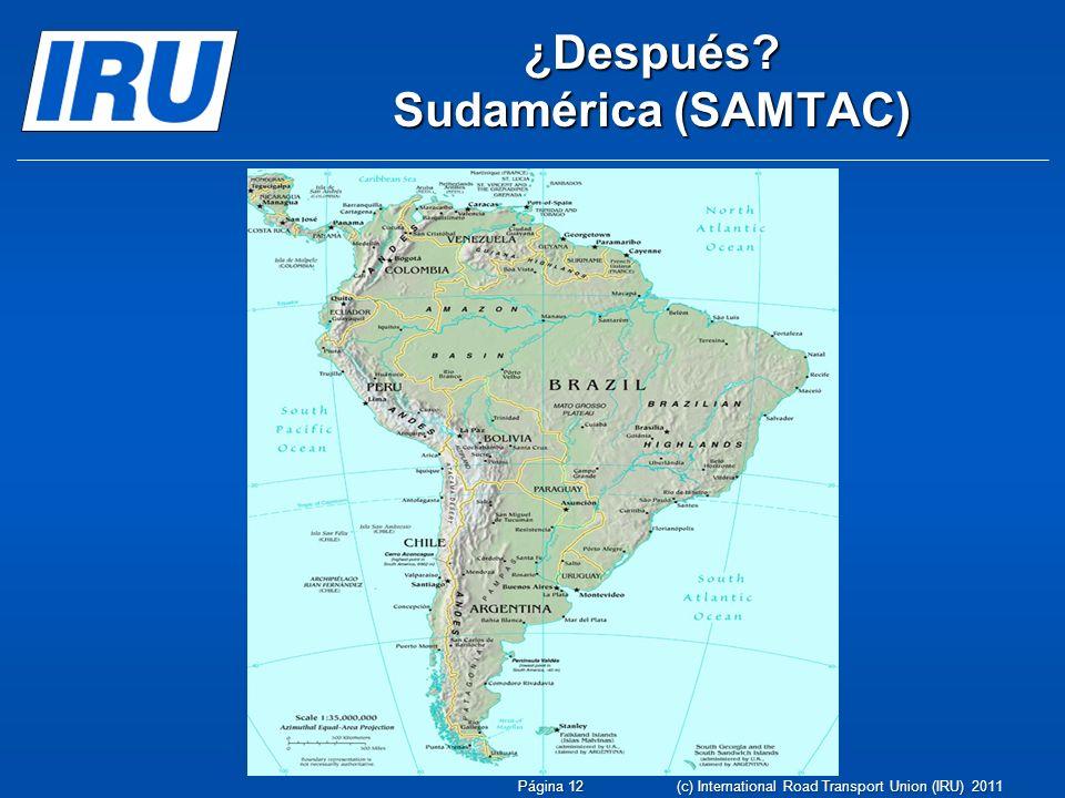 ¿Después? Sudamérica (SAMTAC) Página 12 (c) International Road Transport Union (IRU) 2011