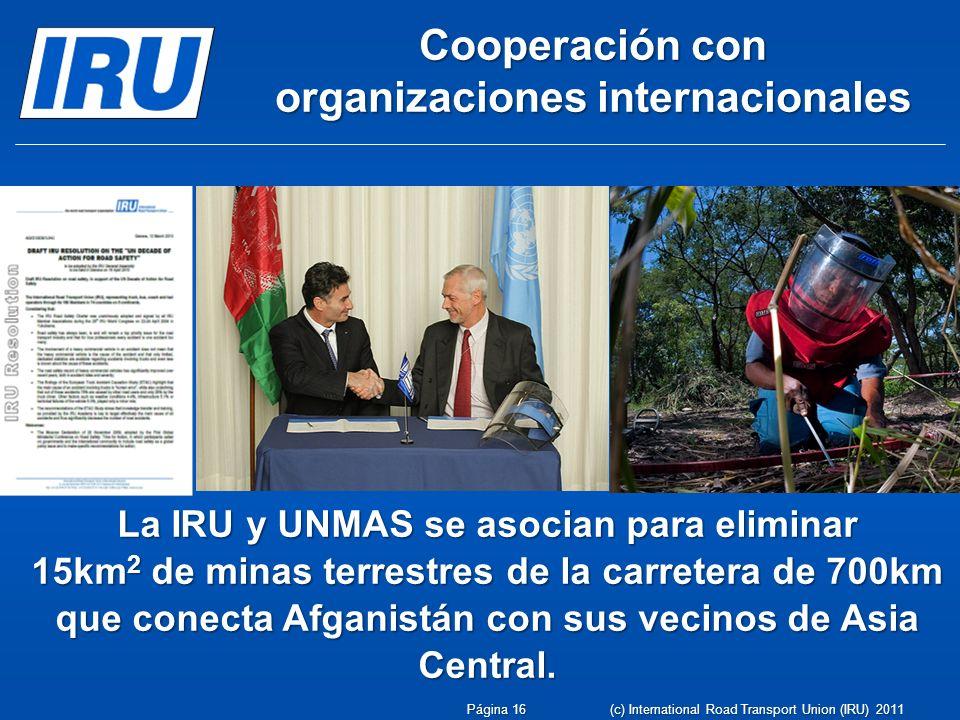 Cooperación con organizaciones internacionales La IRU y UNMAS se asocian para eliminar 15km 2 de minas terrestres de la carretera de 700km que conecta