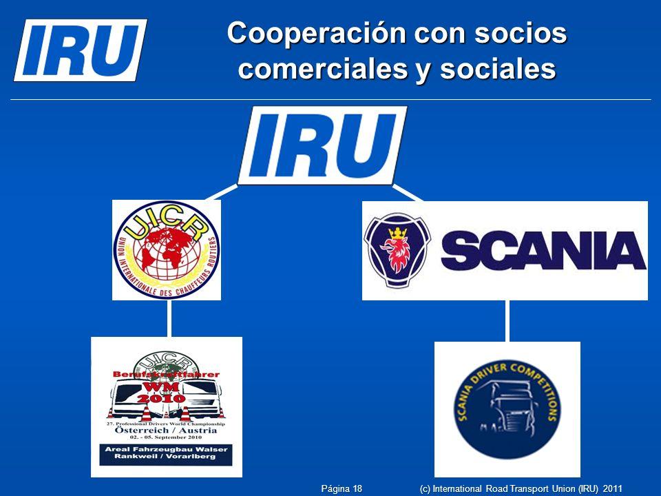 Cooperación con socios comerciales y sociales Página 18 (c) International Road Transport Union (IRU) 2011