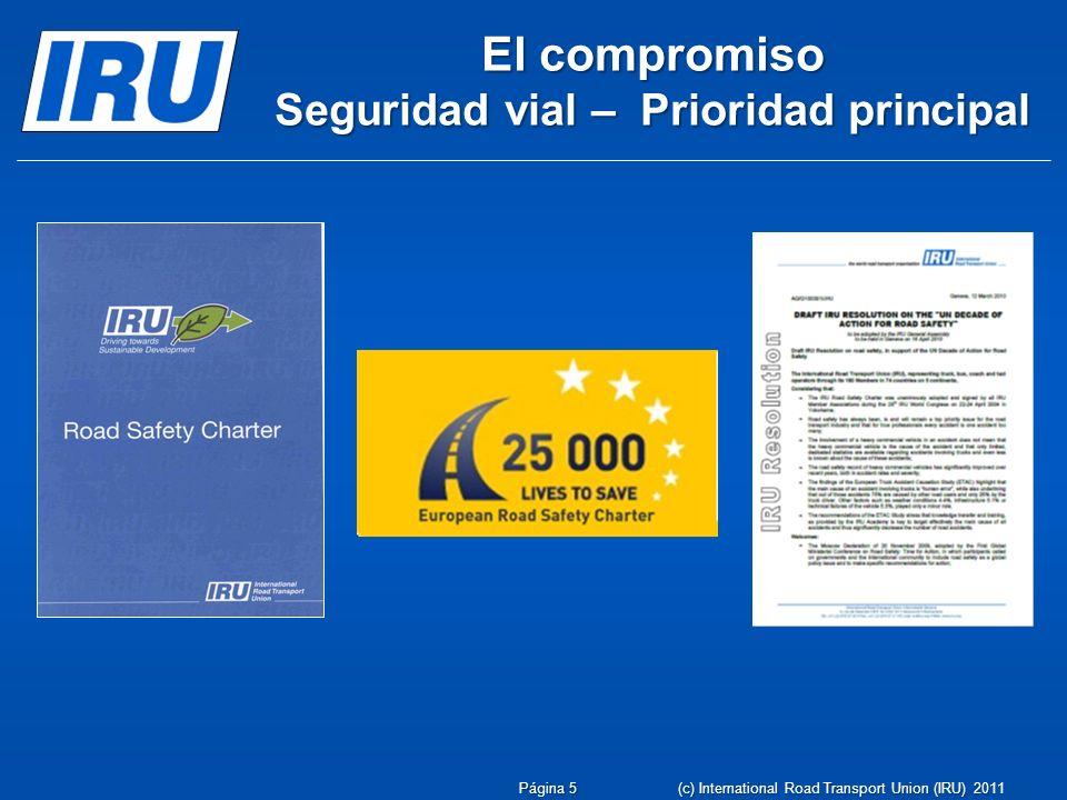 El compromiso Seguridad vial – Prioridad principal Página 5 (c) International Road Transport Union (IRU) 2011