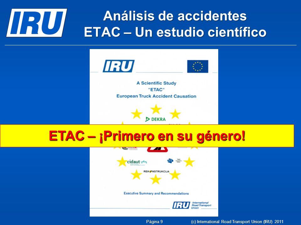 Análisis de accidentes ETAC – Un estudio científico ETAC – ¡Primero en su género! Página 9 (c) International Road Transport Union (IRU) 2011