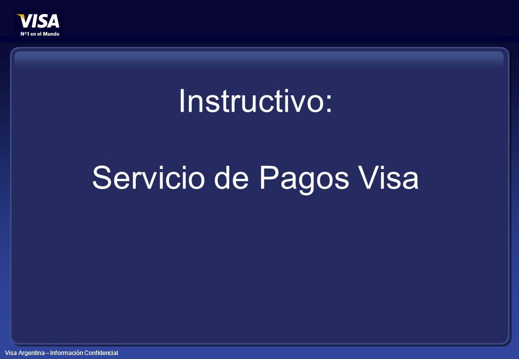 Visa Argentina – Información Confidencial Instructivo: Servicio de Pagos Visa