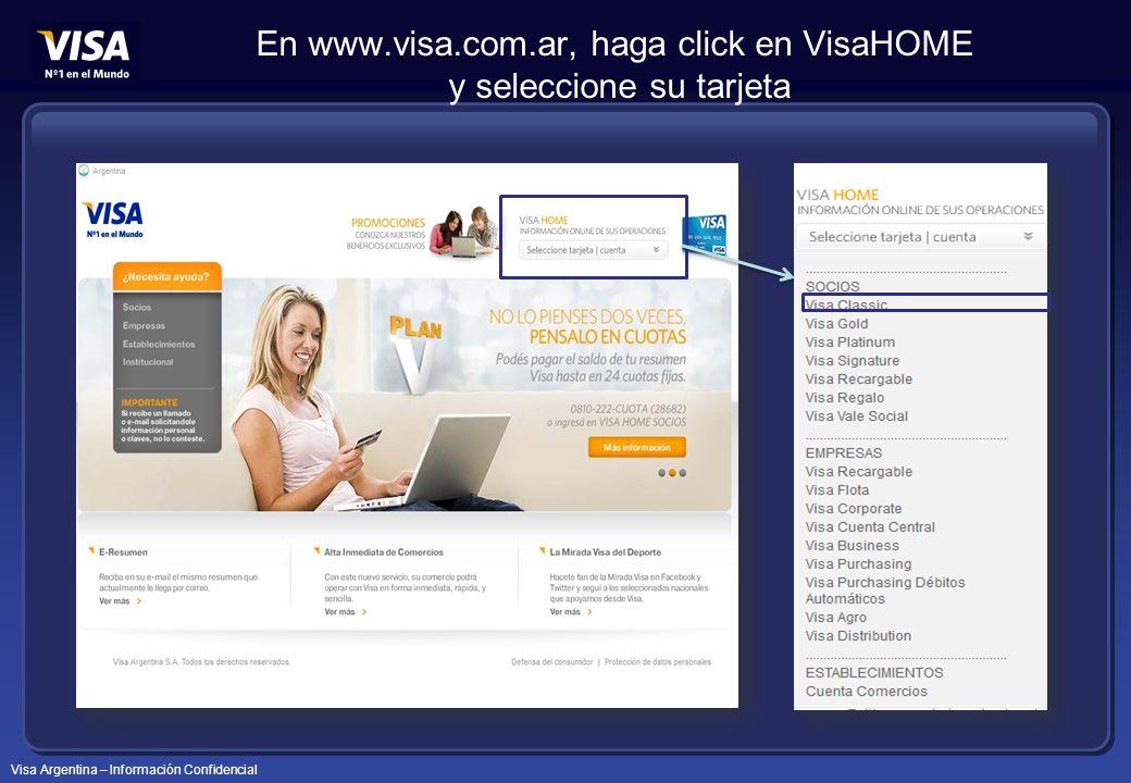 Visa Argentina – Información Confidencial En www.visa.com.ar, haga click en VisaHOME y seleccione su tarjeta