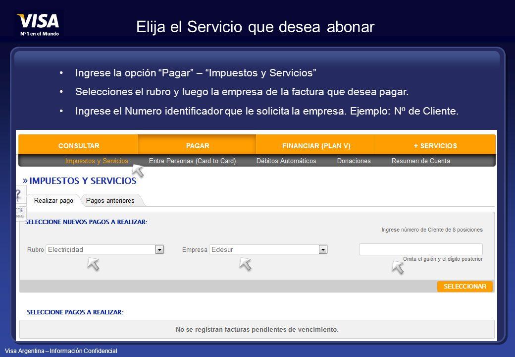 Visa Argentina – Información Confidencial Ingrese la opción Pagar – Impuestos y Servicios Selecciones el rubro y luego la empresa de la factura que desea pagar.