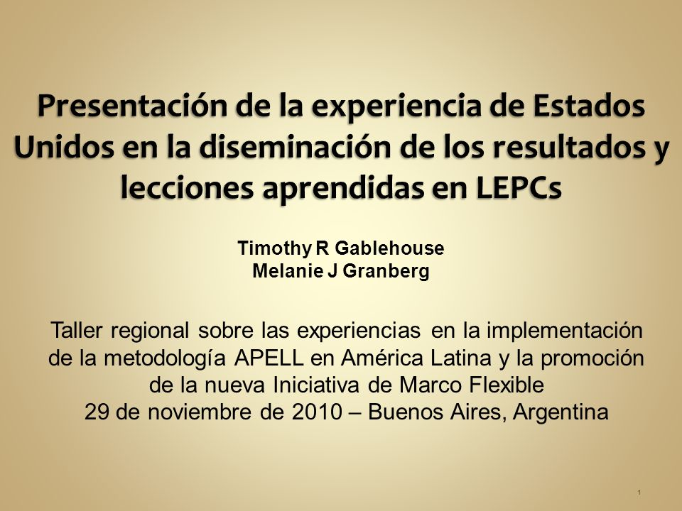 Timothy R Gablehouse Melanie J Granberg 1 Taller regional sobre las experiencias en la implementación de la metodología APELL en América Latina y la promoción de la nueva Iniciativa de Marco Flexible 29 de noviembre de 2010 – Buenos Aires, Argentina