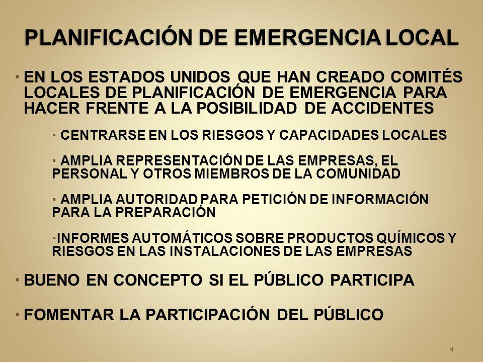 EN LOS ESTADOS UNIDOS QUE HAN CREADO COMITÉS LOCALES DE PLANIFICACIÓN DE EMERGENCIA PARA HACER FRENTE A LA POSIBILIDAD DE ACCIDENTES CENTRARSE EN LOS RIESGOS Y CAPACIDADES LOCALES AMPLIA REPRESENTACIÓN DE LAS EMPRESAS, EL PERSONAL Y OTROS MIEMBROS DE LA COMUNIDAD AMPLIA AUTORIDAD PARA PETICIÓN DE INFORMACIÓN PARA LA PREPARACIÓN INFORMES AUTOMÁTICOS SOBRE PRODUCTOS QUÍMICOS Y RIESGOS EN LAS INSTALACIONES DE LAS EMPRESAS BUENO EN CONCEPTO SI EL PÚBLICO PARTICIPA FOMENTAR LA PARTICIPACIÓN DEL PÚBLICO 4