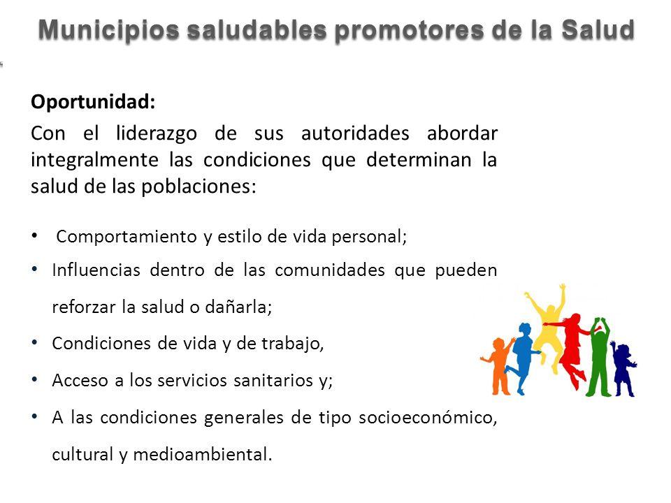 Municipios saludables promotores de la Salud Oportunidad: Con el liderazgo de sus autoridades abordar integralmente las condiciones que determinan la