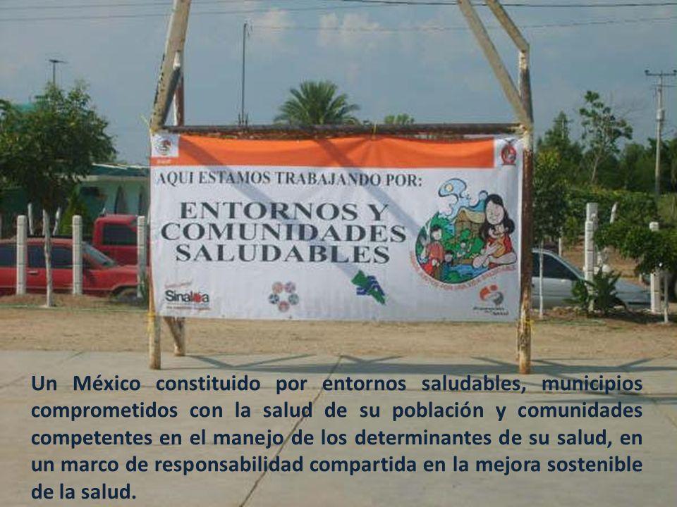 Un México constituido por entornos saludables, municipios comprometidos con la salud de su población y comunidades competentes en el manejo de los det
