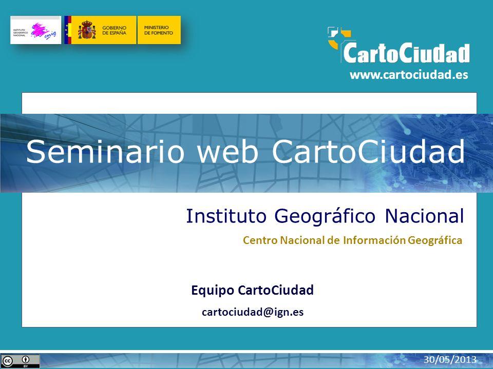 Instituto Geográfico Nacional Centro Nacional de Información Geográfica Equipo CartoCiudad cartociudad@ign.es Seminario web CartoCiudad www.cartociuda