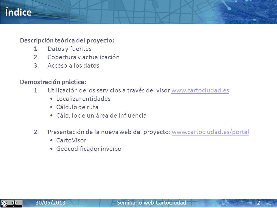 CartoCiudad: BD oficial de red viaria, cartografía urbana e información censal y postal17 / 10 / 2012 30/05/2013 Seminario web CartoCiudad 2 Índice De