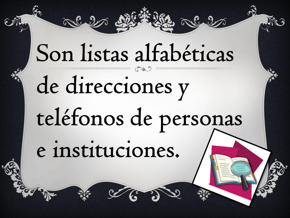 Son listas alfabéticas de direcciones y teléfonos de personas e instituciones.