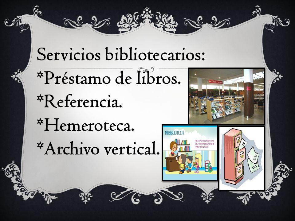 Servicios bibliotecarios: *Préstamo de libros. *Referencia. *Hemeroteca. *Archivo vertical.