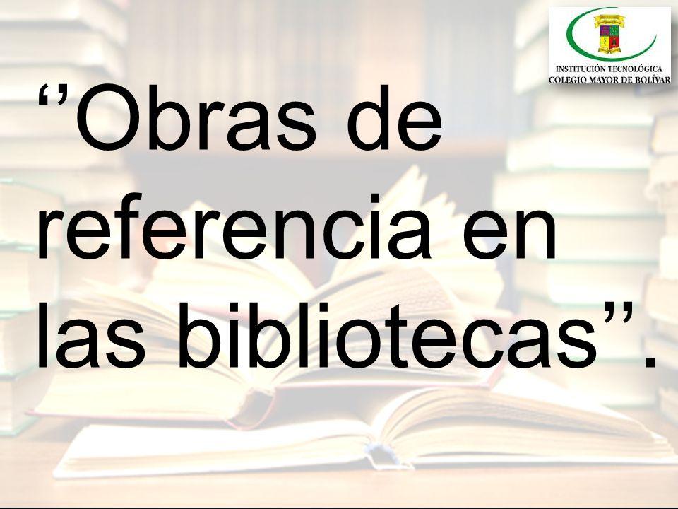 Obras de referencia en las bibliotecas.