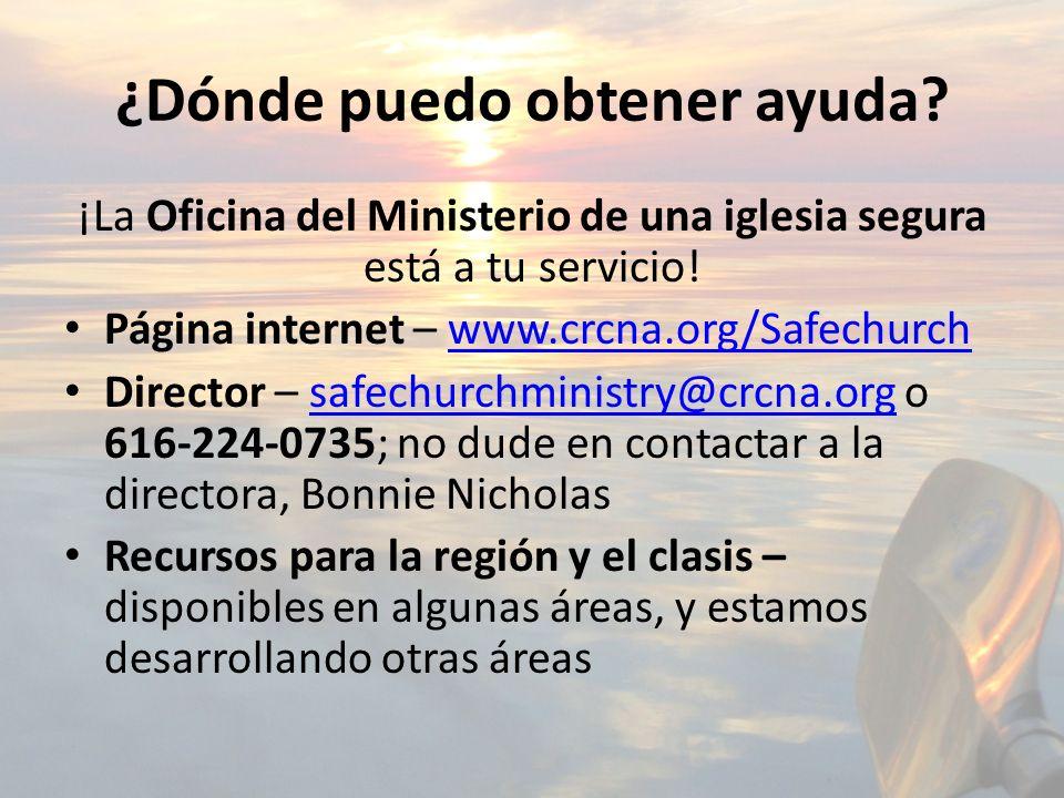 ¿Dónde puedo obtener ayuda? ¡La Oficina del Ministerio de una iglesia segura está a tu servicio! Página internet – www.crcna.org/Safechurchwww.crcna.o