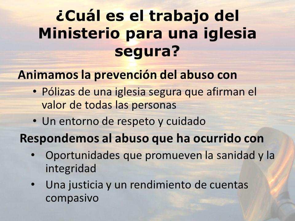 ¿Cuál es el trabajo del Ministerio para una iglesia segura? Animamos la prevención del abuso con Pólizas de una iglesia segura que afirman el valor de