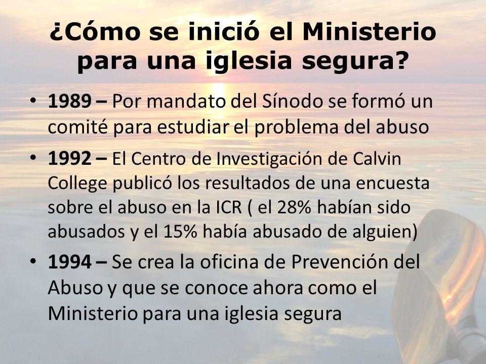 ¿Cómo se inició el Ministerio para una iglesia segura? 1989 – Por mandato del Sínodo se formó un comité para estudiar el problema del abuso 1992 – El