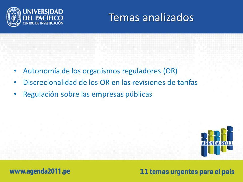 Temas analizados Autonomía de los organismos reguladores (OR) Discrecionalidad de los OR en las revisiones de tarifas Regulación sobre las empresas públicas