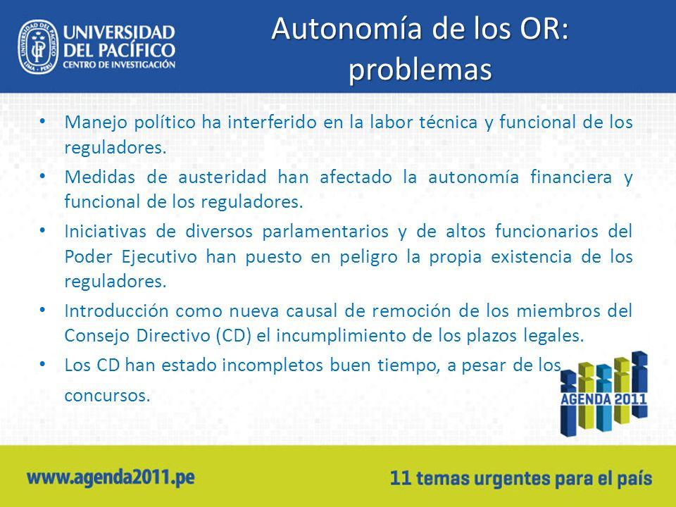 Autonomía de los OR: problemas Manejo político ha interferido en la labor técnica y funcional de los reguladores.