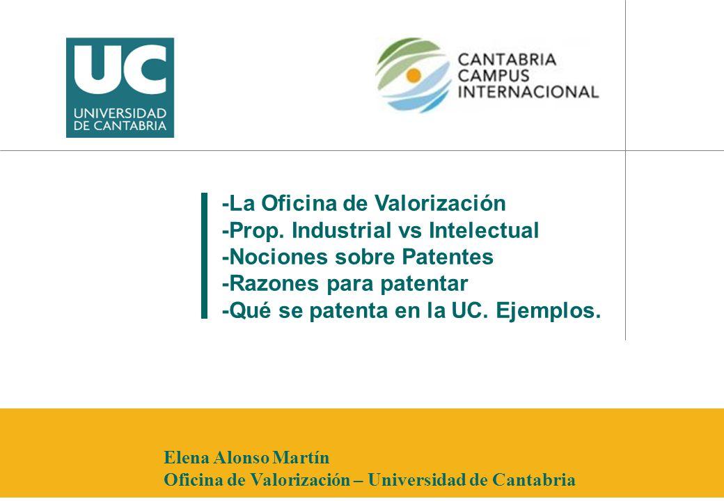 -La Oficina de Valorización -Prop. Industrial vs Intelectual -Nociones sobre Patentes -Razones para patentar -Qué se patenta en la UC. Ejemplos. Elena