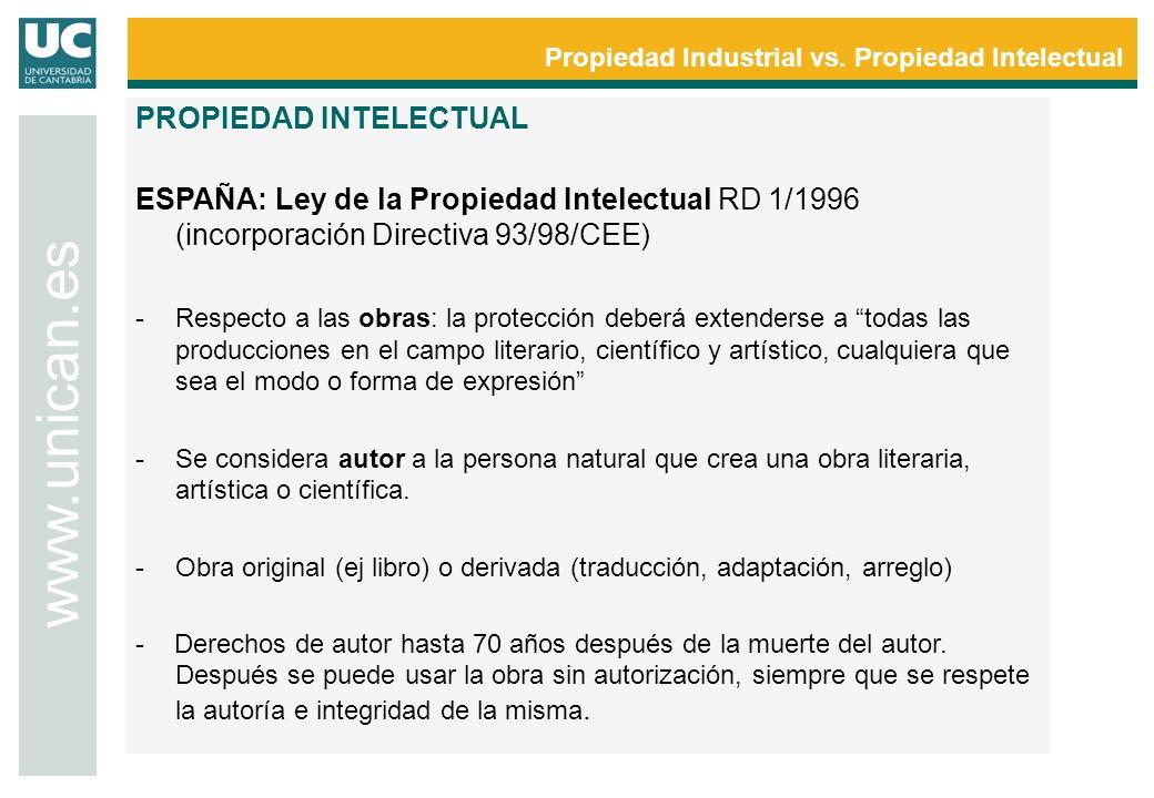 Propiedad Industrial vs. Propiedad Intelectual www.unican.es PROPIEDAD INTELECTUAL ESPAÑA: Ley de la Propiedad Intelectual RD 1/1996 (incorporación Di