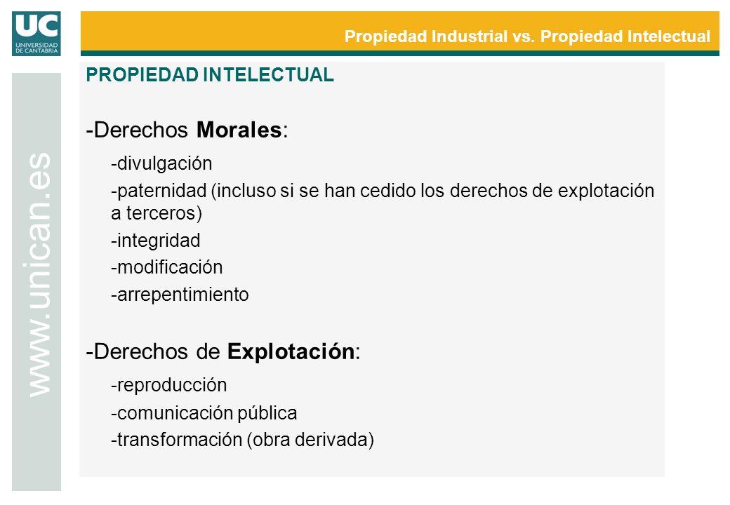 Propiedad Industrial vs. Propiedad Intelectual www.unican.es PROPIEDAD INTELECTUAL -Derechos Morales: -divulgación -paternidad (incluso si se han cedi
