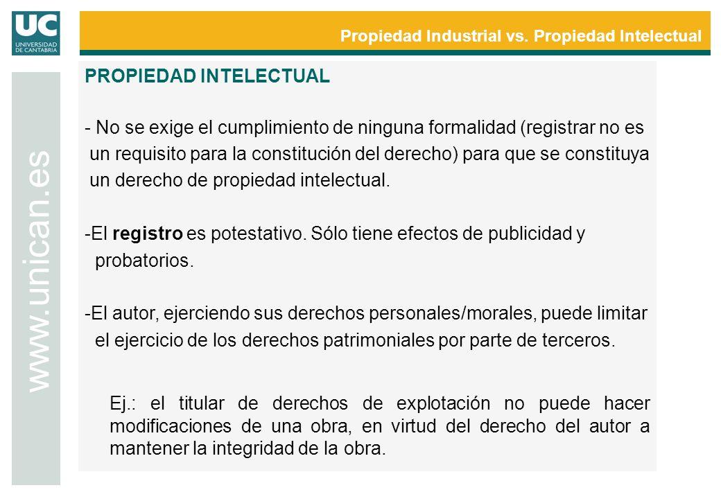 Propiedad Industrial vs. Propiedad Intelectual www.unican.es PROPIEDAD INTELECTUAL - No se exige el cumplimiento de ninguna formalidad (registrar no e