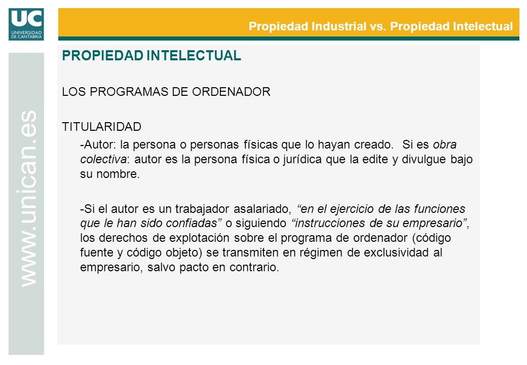 Propiedad Industrial vs. Propiedad Intelectual www.unican.es PROPIEDAD INTELECTUAL LOS PROGRAMAS DE ORDENADOR TITULARIDAD -Autor: la persona o persona