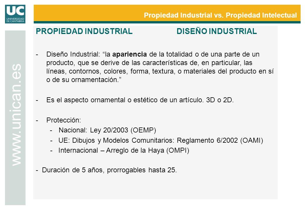Propiedad Industrial vs. Propiedad Intelectual www.unican.es PROPIEDAD INDUSTRIALDISEÑO INDUSTRIAL -Diseño Industrial: la apariencia de la totalidad o