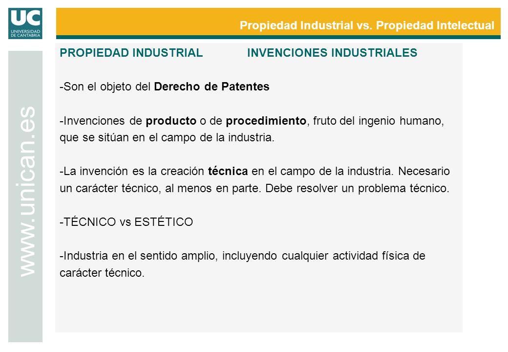 Propiedad Industrial vs. Propiedad Intelectual www.unican.es PROPIEDAD INDUSTRIALINVENCIONES INDUSTRIALES -Son el objeto del Derecho de Patentes -Inve