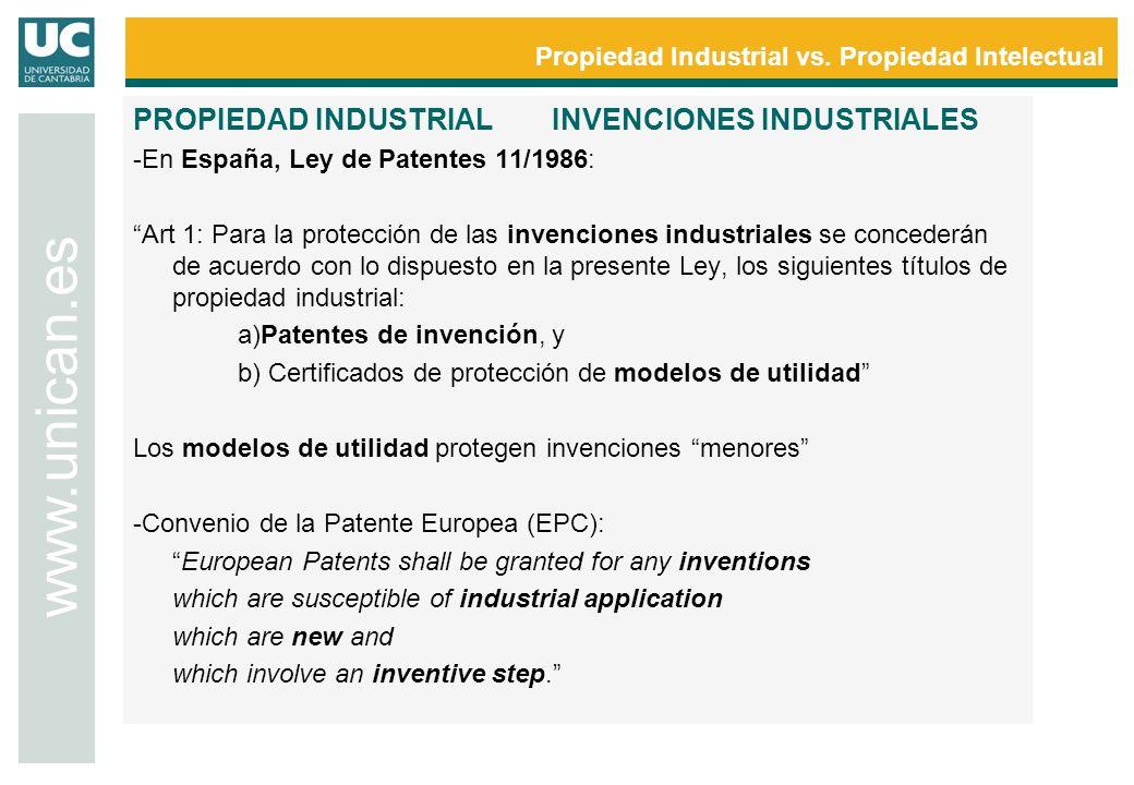 Propiedad Industrial vs. Propiedad Intelectual www.unican.es PROPIEDAD INDUSTRIALINVENCIONES INDUSTRIALES -En España, Ley de Patentes 11/1986: Art 1: