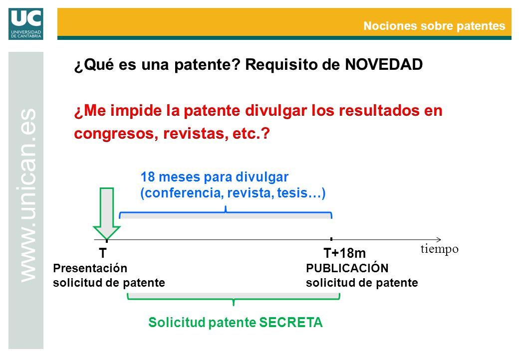 Nociones sobre patentes www.unican.es tiempo T Presentación solicitud de patente 18 meses para divulgar (conferencia, revista, tesis…) T+18m PUBLICACI