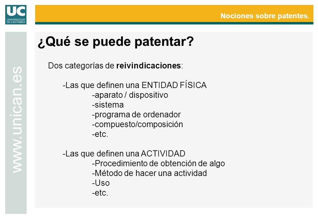 Nociones sobre patentes. www.unican.es Dos categorías de reivindicaciones: -Las que definen una ENTIDAD FÍSICA -aparato / dispositivo -sistema -progra