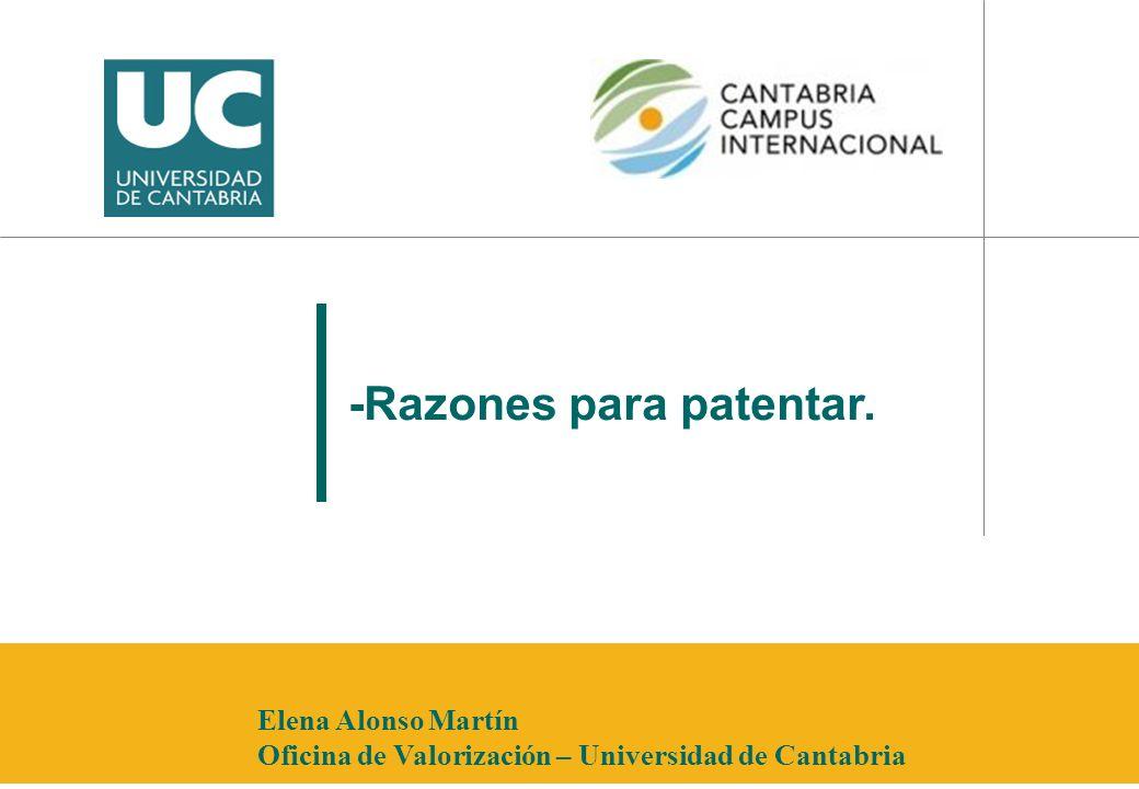 -Razones para patentar. Elena Alonso Martín Oficina de Valorización – Universidad de Cantabria